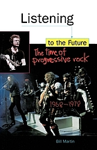 Listening to the future : the time of progressive rock, 1968-1978