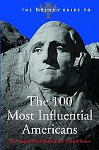 The Encylopædia Britannica guide to the 100 most influential Americans