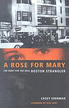 A rose for Mary : the hunt for the real Boston strangler