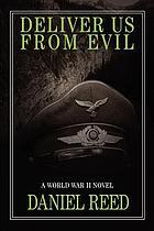 Deliver us from evil : a World War II novel