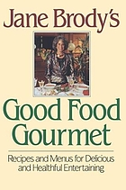 Jane Brody's good food gourmet : recipes and menus for delicious and healthful entertaining