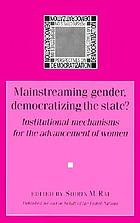 Mainstreaming gender, democratizing the State? : institutional mechanisms for the advancement of women