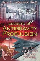 Secrets of antigravity propulsion - tesla, ufos, and classified aerospace t