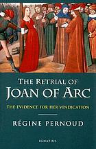 The retrial of Joan of Arc; the evidence at the trial for her rehabilitation, 1450-1456
