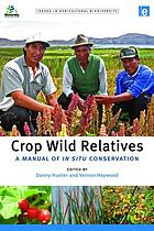 Crop wild relatives : a manual of in situ conservation