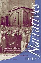 Loyalism and Labour in Belfast : the autobiography of Robert McElborough, 1884-1952