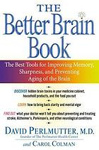 The better brain book : the best tools for improving memory, sharpness, and preventing aging of the brain