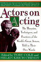 Actors on acting : the theories, techniques, and practices of the great actors of all times as told in their own words