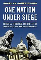 One nation under siege Congress, terrorism, and the fate of American democracy