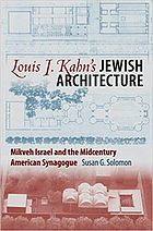 Louis I. Kahn's Jewish architecture : Mikveh Israel and the midcentury American synagogue
