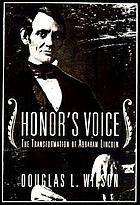 Honor's voice : the transformation of Abraham Lincoln