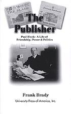 The publisher : Paul Block : a life of friendship, power, and politics