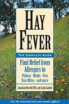 Hay fever : the complete guide : find relief from allergies to pollens, molds, pets, dust mites, and more