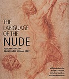 The language of the nude : four centuries of drawing the human body [Crocker Art Museum, Sacramento, California, May 10 to July 27, 2008 ... The Douglas F. Cooley Memorial Art Gallery at Reed College, Portland, Oregon, August 30 to December 5, 2009]