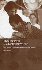 Hindu selves in a modern world : guru faith in the Mata Amritanandamayi Mission