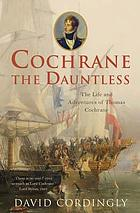 Cochrane the dauntless : the life and adventures of Admiral Thomas Cochrane, 1775-1860