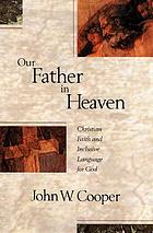 Our Father in heaven : Christian faith and inclusive language for God