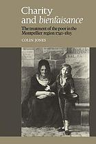 Charity and bienfaisance : the treatment of the poor in the Montpellier region, 1740-1815