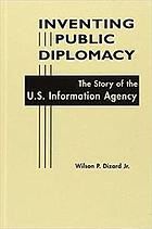 Inventing public diplomacy : the story of the U.S. Information Agency
