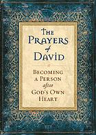 The prayers of David : becoming a person after God's own heart
