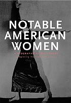 Notable American women, 1607-1950; a biographical dictionary