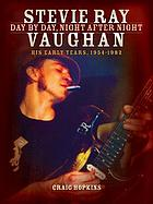 Stevie Ray Vaughan : day by day, night after night