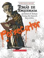 Tomas de Torquemada : architect of torture during the Spanish Inquisition