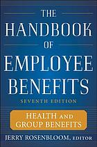 The handbook of employee benefits : health and group benefits