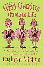 "The ""grrl"" genius guide to life : a twelve-step program on how to become a ""grrl"" genius, according to me!"