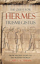 The quest for Hermes Trismegistus : from ancient Egypt to the modern world