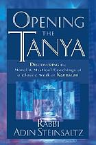 Opening the Tanya : discovering the moral and mystical teachings of a classic work of Kabbalah