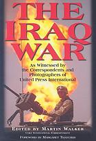 The Iraq War : as witnessed by the correspondents and photographers of United Press International