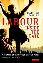 Labour inside the gate a history of the British Labour Party between the wars