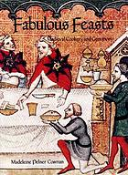 Fabulous feasts : medieval cookery and ceremony