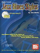 Mel Bay presents jazz blues styles / Jazz blues solos in the styles of Charlie Parker, Thelonius Monk