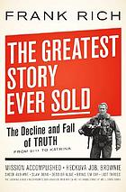 The greatest story ever sold : the decline and fall of truth from 9/11 to Katrina
