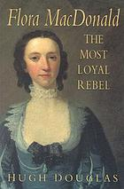 Flora MacDonald : the most loyal rebel