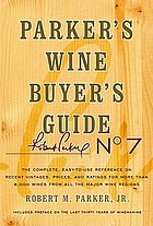 Parker's wine buyer's guide : the complete, easy-to-use reference on recent vintages, prices, and ratings for more than 8,000 wines from all the major wine regions