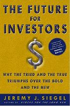 The future for investors : why the tried and true triumph over the bold and new