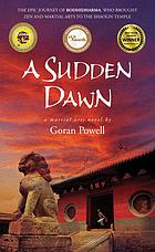 A sudden dawn : a martial arts novel
