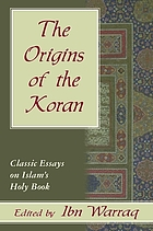 The origins of the Koran : classic essays on Islam's holy book