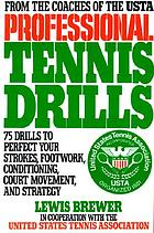 Professional tennis drills : 75 drills to perfect your strokes, footwork, conditioning, court movement, and strategy