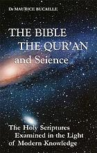 The Bible, the Qura̓n and science : the holy scriptures examined in the light of modern knowledge