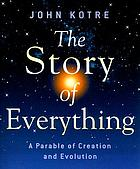 The story of everything : a parable of creation and evolution