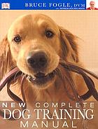 New complete dog training manual