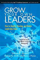 Grow your own leaders : how to identify, develop, and retain leadership talent