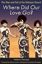 Where did our love go? : the rise & fall of the Motown sound