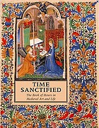 Time sanctified : the Book of hours in medieval art and life