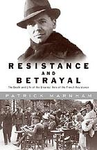 Resistance and betrayal : the death and life of the greatest hero of the French Resistance