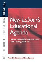 New Labour's educational agenda : issues and policies for education and training from 14+